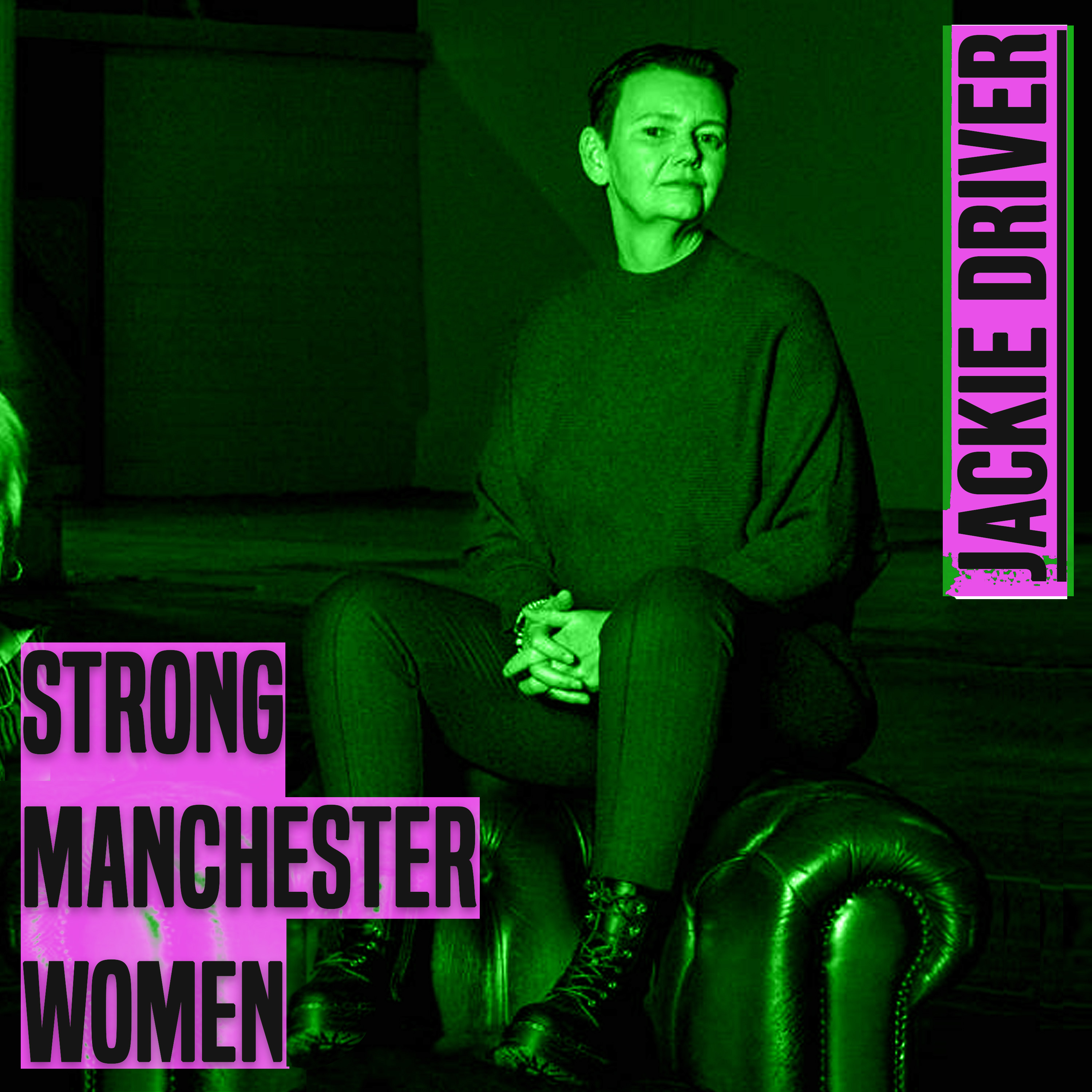 an image of a woman with short brown hair sits on top of a leather chair. The photo is tinged green. On the left of the seated woman are the words 'strong manchester women' and to the top right of the woman are the words 'jackie driver' Both sets of words are in bold grey type.