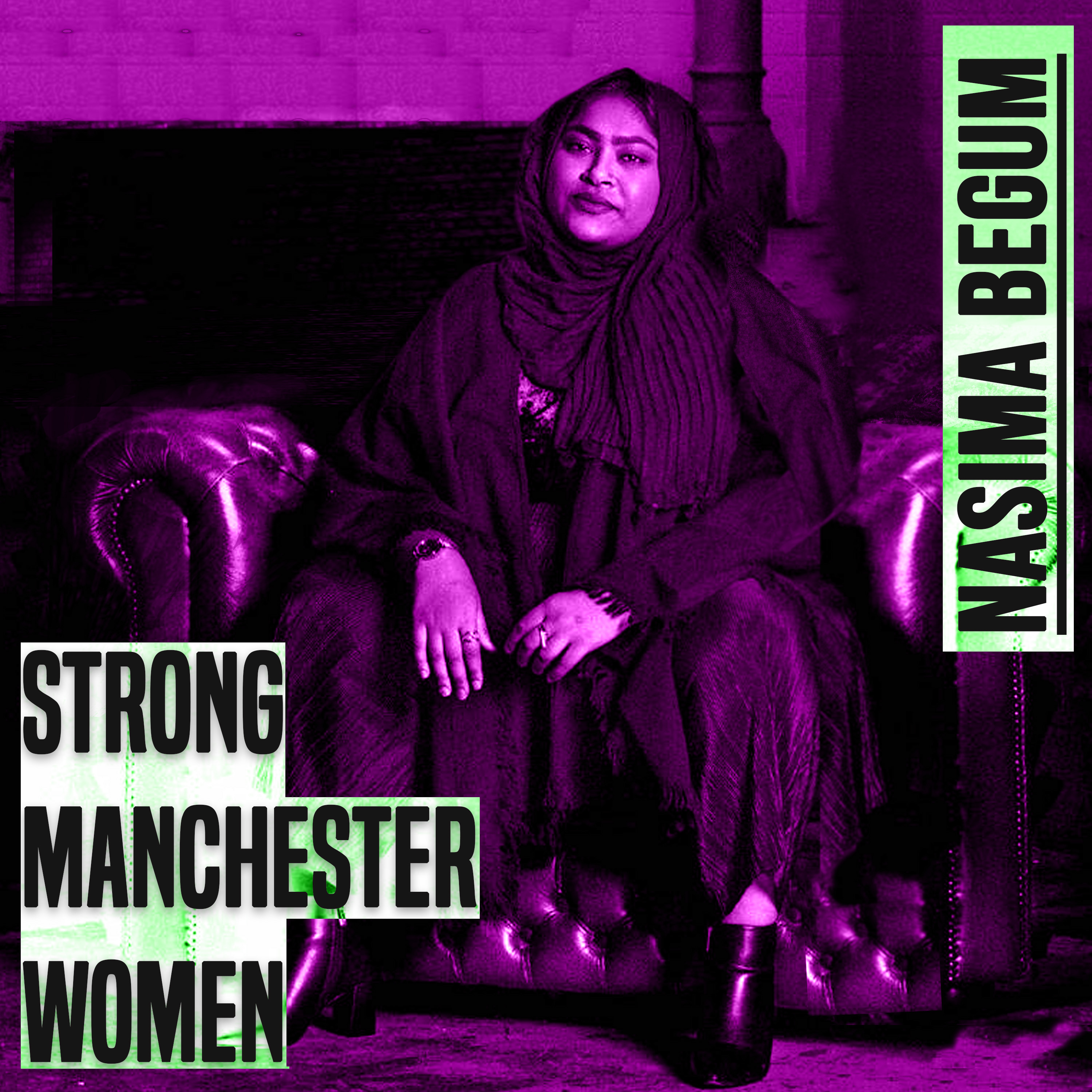 A photo of a woman sitting on a leather chair. She is wearing dark clothes and has her hands rested on her knees. She is wearing a headscarf and looking directly athead, to the camera. The picture has a purple hue to it. On the leff of the picture are the words 'strong manchester women' on the right 'Nasima Begum' - both in capital and grey colour letters