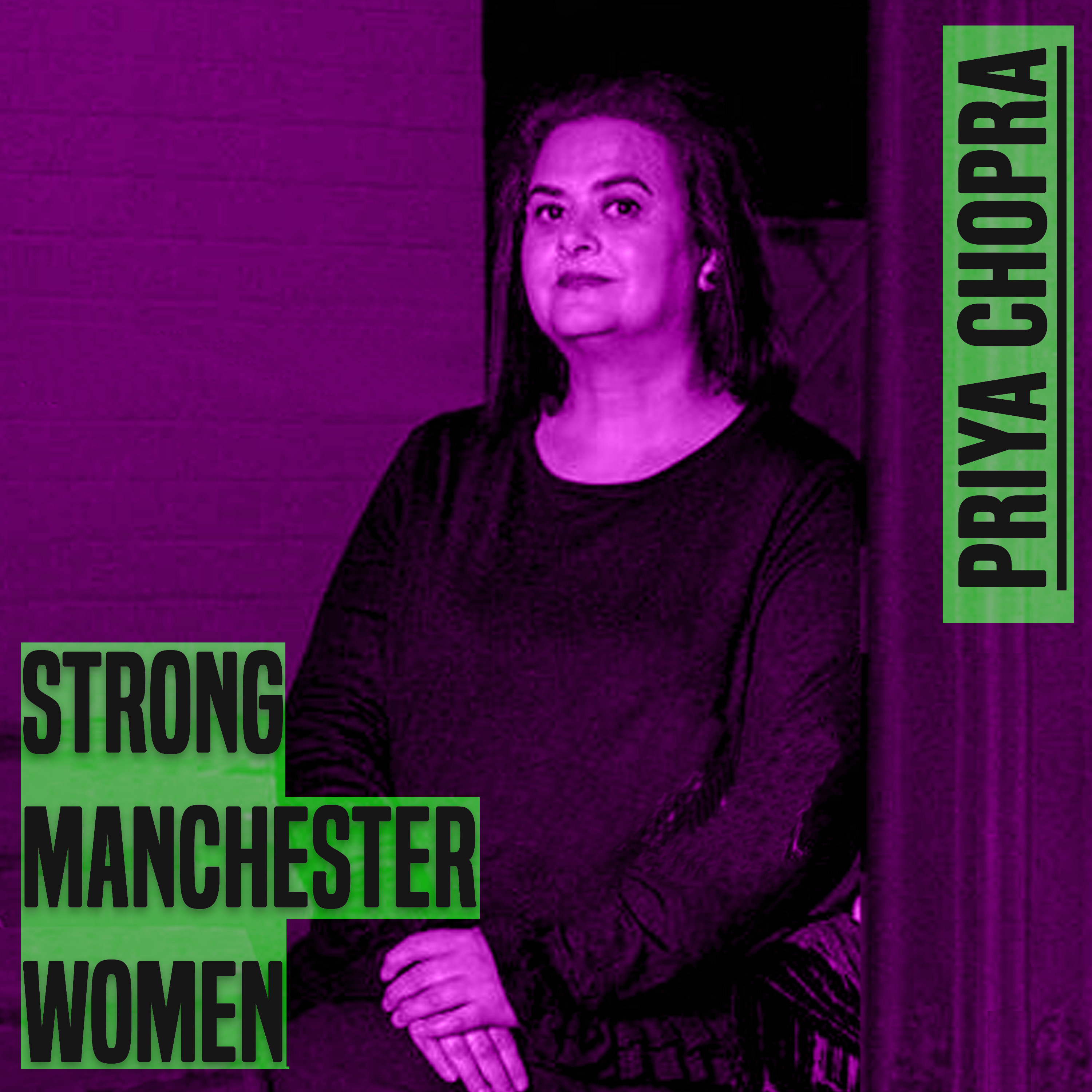 A woman with dark hair sits on a chair and she is wearing a dark top. The photo crops above her knees. The picture has a purple hue to it. On the leff of the picture are the words 'strong manchester women' on the right 'Priya Chopra - both in capital and grey colour letters