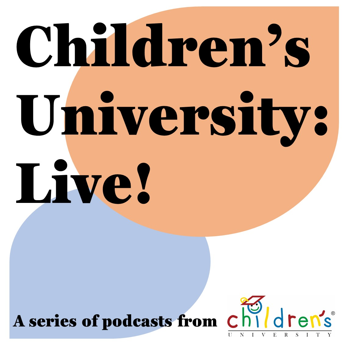a graphic that says 'Children's University: Live! A series of podcasts from Children's university'
