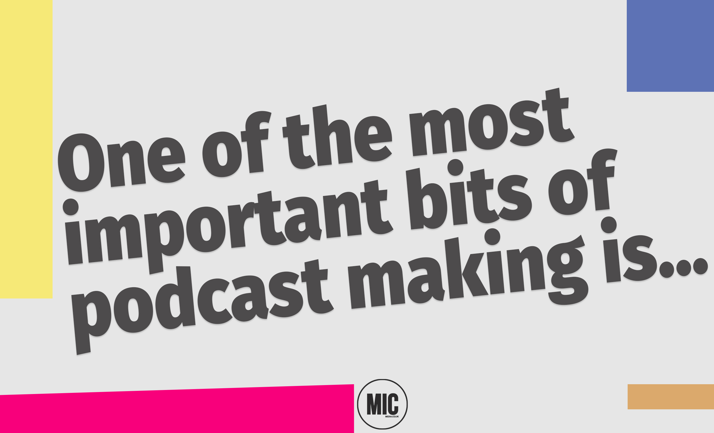 a graphic of text that says 'one of the most important bits of podcast making is""